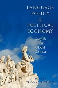 Book Language Policy and Political Economy: English in a Global Context by Thomas Ricento