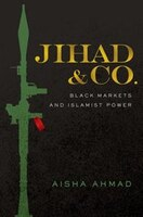 Jihad and Co.: Black Markets and Islamist Power
