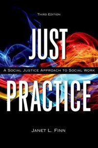 Book Just Practice: A Social Justice Approach to Social Work by Janet L. Finn