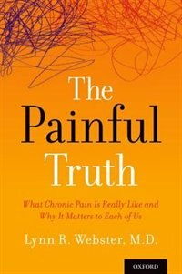 Book The Painful Truth: What Chronic Pain Is Really Like and Why It Matters to Each of Us by Lynn Webster