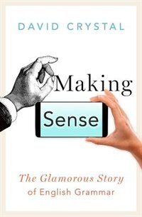 Making Sense: The Glamorous Story of English Grammar