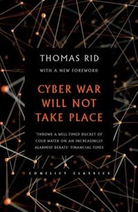Book Cyber War Will Not Take Place by Thomas Rid