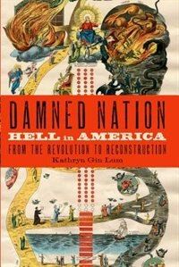 Book Damned Nation: Hell in America from the Revolution to Reconstruction by Kathryn Gin Lum