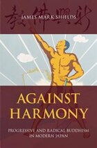 Against Harmony: Progressive and Radical Buddhism in Modern Japan