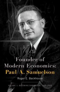 Founder of Modern Economics: Paul A. Samuelson: Volume 1: Becoming Samuelson, 1915-1948