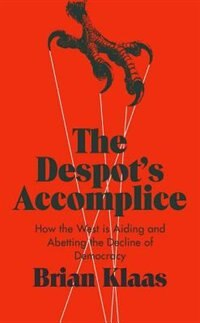 Book The Despots Accomplice: How the West is Aiding and Abetting the Decline of Democracy by Brian Klaas