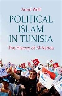 Book Political Islam in Tunisia: The History of al-Nahda by Anne Wolf