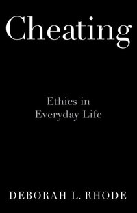 Cheating: Ethics and Law in Everyday Life