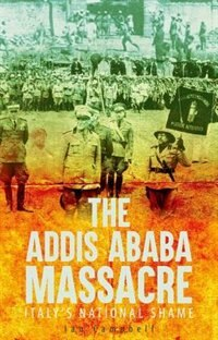 Book The Addis Ababa Massacre: Italys National Shame by Ian Campbell