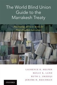 Book The World Blind Union Guide to the Marrakesh Treaty: Facilitating Access to Books for Print… by Laurence R. Helfer