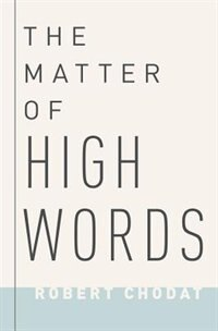 Book The Matter of High Words: Naturalism, Normativity, and the Postwar Sage by Robert Chodat