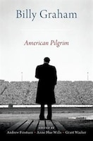 Billy Graham: American Pilgrim