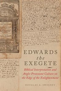 Edwards the Exegete: Biblical Interpretation and Anglo-Protestant Culture on the Edge of the…
