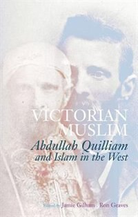 Book Victorian Muslim: Abdullah Quilliam and Islam in the West by Jamie Gilham