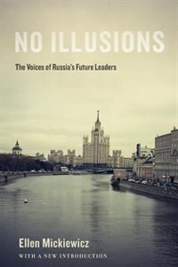 No Illusions: The Voices of Russias Future Leaders, with a New Introduction