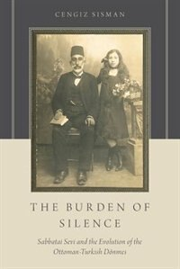 The Burden of Silence: Sabbatai Sevi and the Evolution of the Ottoman-Turkish Donmes