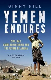 Book Yemen Endures: Civil War, Saudi Adventurism and the Future  of Arabia by Ginny Hill