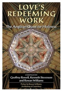Book Loves Redeeming Work: The Anglican Quest for Holiness by Geoffrey Rowell