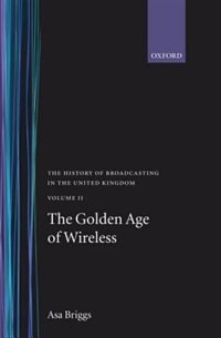 Book The History of Broadcasting in the United Kingdom: Volume II: The Golden Age of Wireless by Asa Briggs