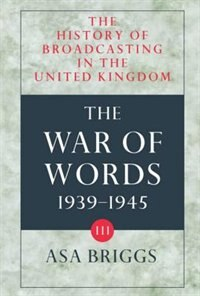 The History of Broadcasting in the United Kingdom: Volume III: The War of Words