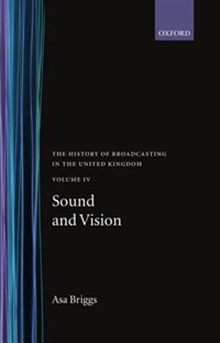 Book The History of Broadcasting in the United Kingdom: Volume IV: Sound and Vision by Asa Briggs
