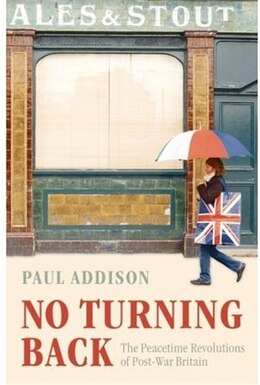 Book No Turning Back: The Peaceful Revolutions of Post-War Britain by Paul Addison