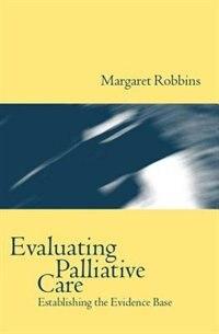 Book Evaluating Palliative Care: Establishing the Evidence Base by Margaret Robbins