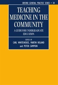 Book Teaching Medicine in the Community: A Guide for Undergraduate Education by Carl Whitehouse