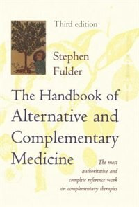 Book The Handbook of Alternative and Complementary Medicine: The Most Authoritative and Complete Guide… by Stephen Fulder