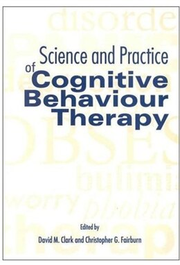 Book Science and Practice of Cognitive Behaviour Therapy by David M. Clark