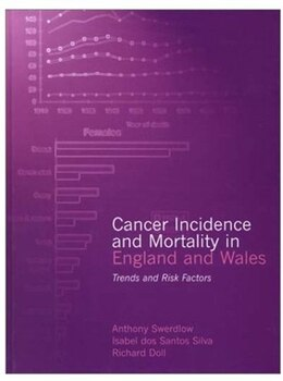 Book Cancer Incidence and Mortality in England and Wales: Trends and Risk Factors by Anthony Swerdlow