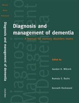 Book Diagnosis and Management of Dementia: A Manual for Memory Disorders Teams by Gordon Wilcock