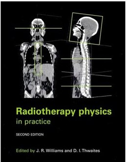 Book Radiotherapy Physics: In Practice by Jerry Williams