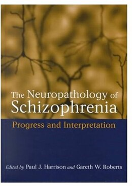 Book The Neuropathology of Schizophrenia: Progress and Interpretation by Paul J. Harrison