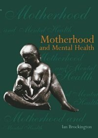 Book Motherhood and Mental Health by Ian Brockington