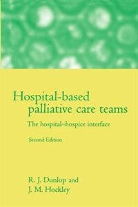 Book Hospital-based Palliative Care Teams: The Hospital/Hospice Interface by R. J. Dunlop