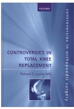 Book Controversies in Total Knee Replacement by Richard S. Laskin