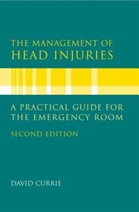 Book The Management of Head Injuries: A Practical Guide for the Emergency Room by David Currie