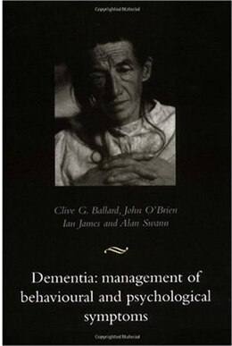 Book Dementia: Management of Behavioural and Psychological Symptoms by Clive Ballard