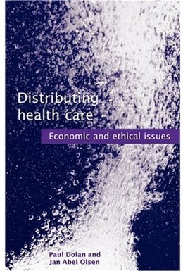 Book Distributing health care: Economic and ethical issues by Paul Dolan