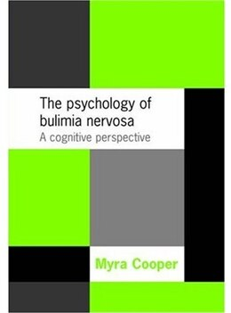 Book The Psychology of Bulimia Nervosa: A Cognitive Perspective by Myra Cooper