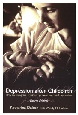 Book Depression after Childbirth: How to Recognize, Treat, and Prevent Postnatal Depression by Katharina Dalton