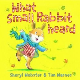 Book What Small Rabbit Heard by Sheryl Webster