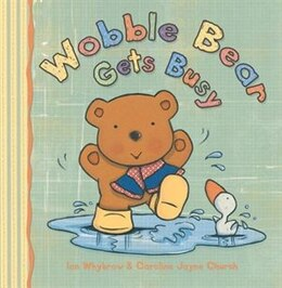 Book Wobble Bear Gets Busy: Reissue by Ian Whybrow
