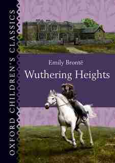 Oxford Children's Classics: Wuthering Heights: New Edition by Emily Bronte