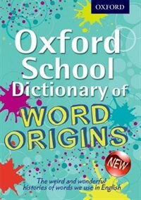 Oxford School Dictionary of Word Origins: New Edition 2013