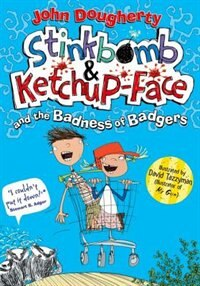 Book Stinkbomb and Ketchup-Face and the Badness of Badgers by John Dougherty