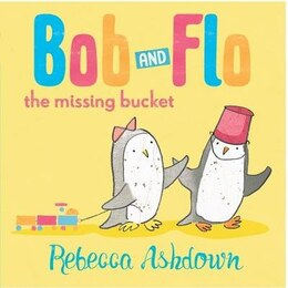 Book Bob and Flo and the Missing Bucket by Rebecca Ashdown