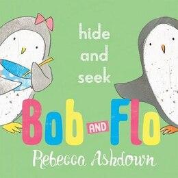 Book Bob and Flo: Hide and Seek by Rebecca Ashdown
