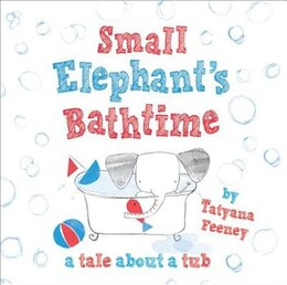 Book Small Elephants Bathtime by Tatyana Feeney